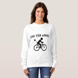 """""""On yer ebike"""" sweatshirts for women"""