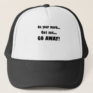 On Your Mark...Get Set...Go Away! Trucker Hat