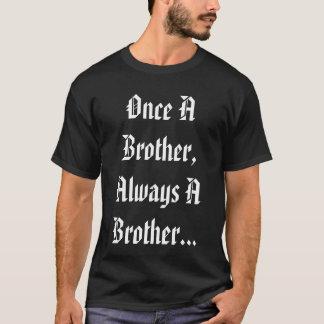 Once A Brother..The Brotherhood Inc... T-Shirt