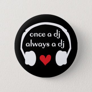 Once a DJ, always a DJ 2 Inch Round Button