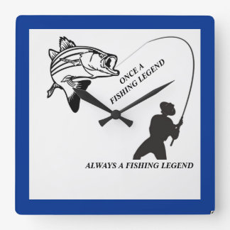 ONCE A FISHING LEGEND ALWAYS A FISHING LEGEND SQUARE WALL CLOCK