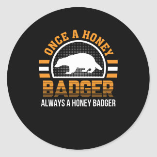 Once Honey Badger Always Honey Badger Classic Round Sticker