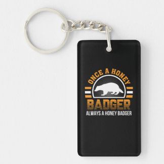 Once Honey Badger Always Honey Badger Keychain