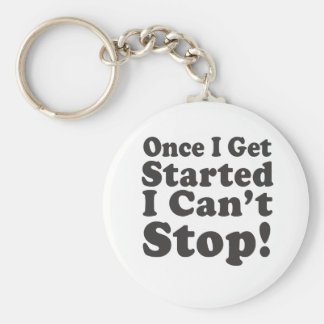 Once I Get Started I Can't Stop! Basic Round Button Keychain