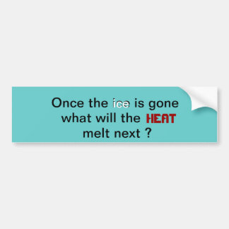 Once the ice is gone, what will the heat melt next bumper sticker