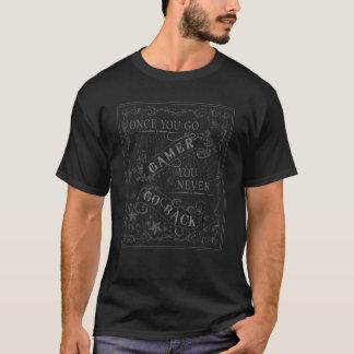 Once You Go Gamer, You Never Go Back grey on black T-Shirt