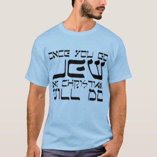 Once You Go Jew No Christian Will Do T-Shirt