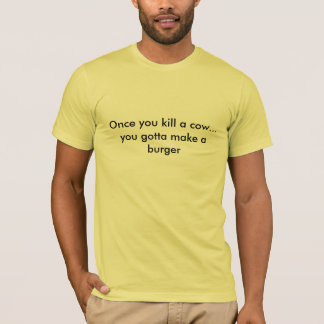 Once you kill a cow.. T SHIRT