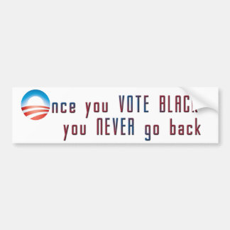 Once you VOTE BLACK, you never go back Bumper Sticker