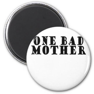 One Bad Mother . 2 Inch Round Magnet