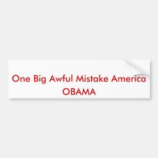 One Big Awful Mistake America, OBAMA Bumper Sticker
