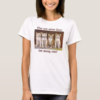 One can never have, too many cats! T-Shirt