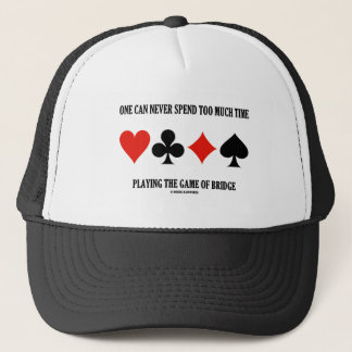 One Can Never Spend Too Much Time Playing Bridge Trucker Hat