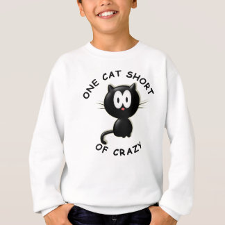 One Cat Short of Crazy Sweatshirt