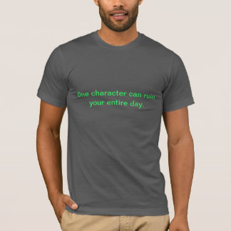 One character can ruin your day T-Shirt