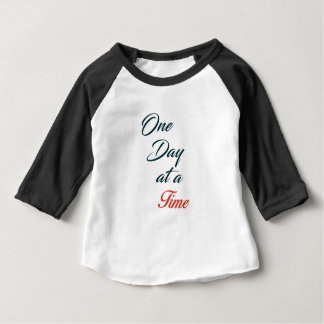 One Day at a time Baby T-Shirt