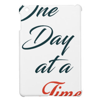 One Day at a time Case For The iPad Mini