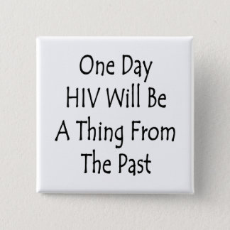 One Day HIV Will Be A Thing From The Past 2 Inch Square Button