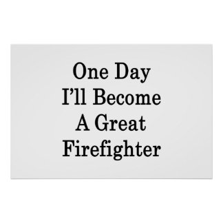 One Day I ll Become A Great Firefighter Posters