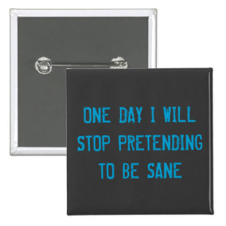 one day I will stop pretending to be sane Badge 2 Inch Square Button