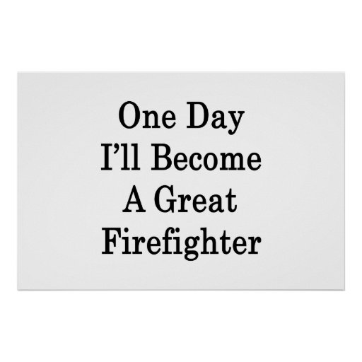 One Day I'll Become A Great Firefighter Posters