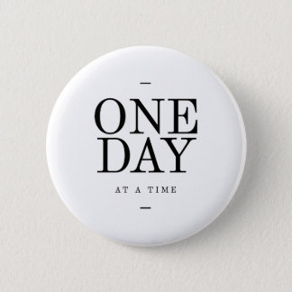 One Day Inspiring Sobriety Quote White Black 2 Inch Round Button