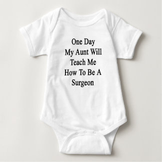 One Day My Aunt Will Teach Me How To Be A Surgeon. Baby Bodysuit