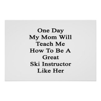 One Day My Mom Will Teach Me How To Be A Great Ski Poster
