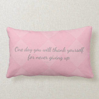 One day U will thank yourself for never giving up. Lumbar Pillow