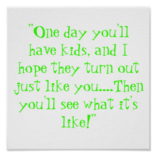 One day you'll have kids poster