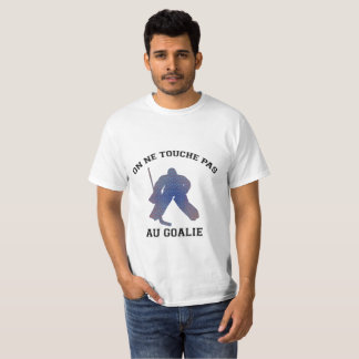One does not touch with the goalie T-Shirt