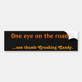 One eye on the road... ...one thumb Crushing Candy Bumper Sticker