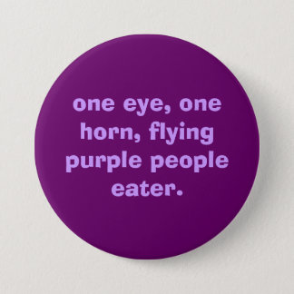 one eye, one horn, flying purple people eater. 3 inch round button