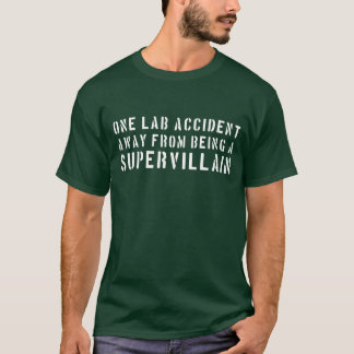 One lab accident away from being a supervillain T-Shirt