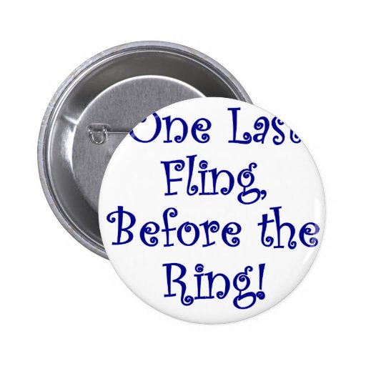 One Last Fling Before the Ring Pinback Button