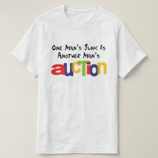 One Man's Junk is Another Man's Auction T-Shirt