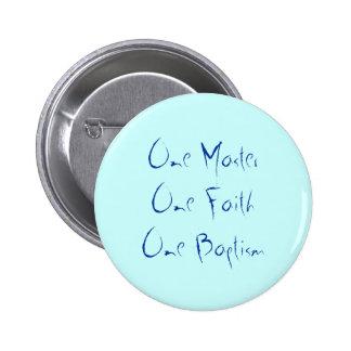 One MasterOne FaithOne Baptism Pinback Button