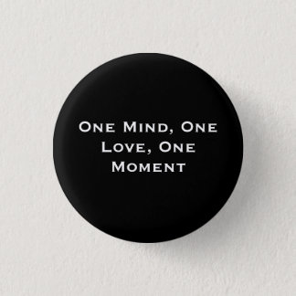 One Mind, One Love, One Moment 1 Inch Round Button