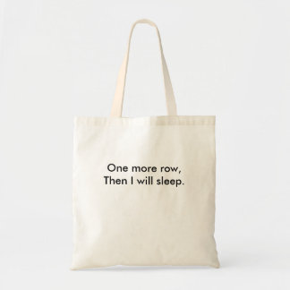 One more row, then I will sleep. Tote Bag