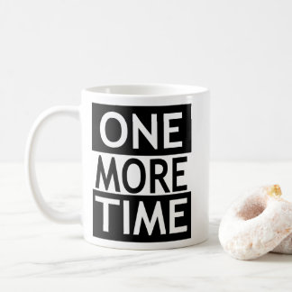 One More Time Coffee Mug