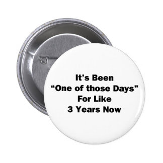 One of Those Days 2 Inch Round Button