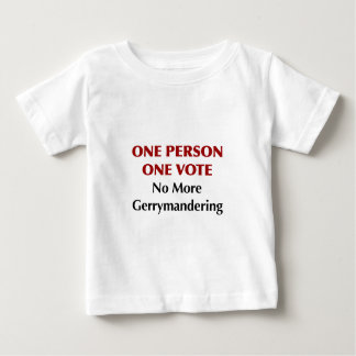 One Person One Vote, No More Gerrymandering Baby T-Shirt