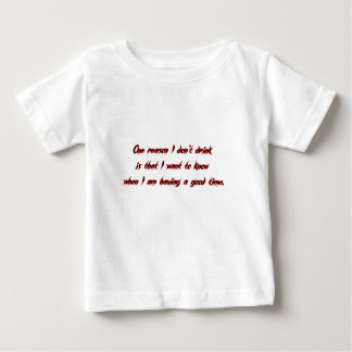 one reason i don't drinkis i want to know when i'm shirt