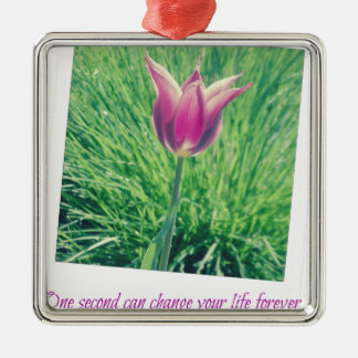 one second can change your life forever metal ornament