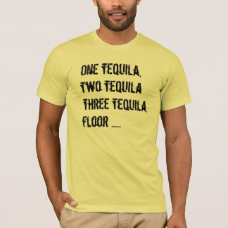 One Tequila, Two Tequila - Funny Quotes & Sayings T-Shirt