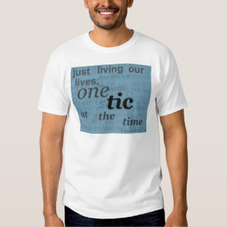 one tic at the time.png tee shirts