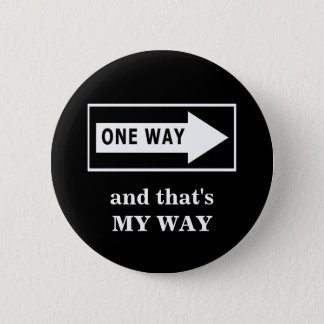 One Way. And that's MY WAY 2 Inch Round Button