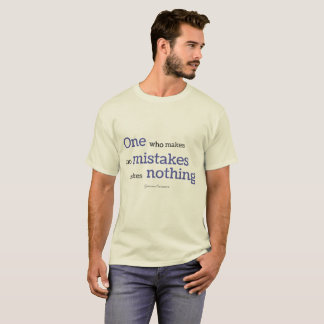 One who makes no mistakes, makes nothing T-Shirt