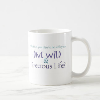 One Wild and Precious Life Coffee Mug
