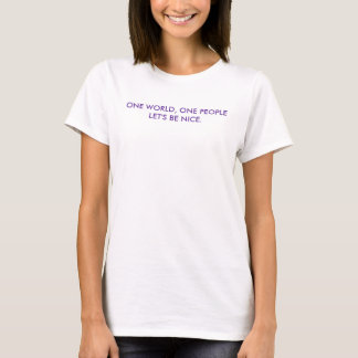 ONE WORLD, ONE PEOPLE LET'S BE NICE. T-Shirt